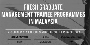 Fresh Graduate Trainee Programmes Currently Open in Malaysia