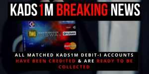 KADS1M Update : All Matched KADS1M Debit-i Accounts Have Been Credited & Are Ready To Be Collected